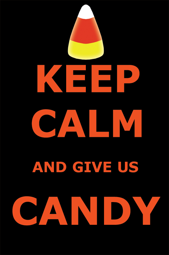 Keep Calm and give us CANDY